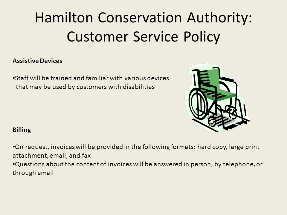 Hamilton Conservation Authority: Customer Service Policy Assistive Devices Staff will be trained and familiar with various devices that may be used by