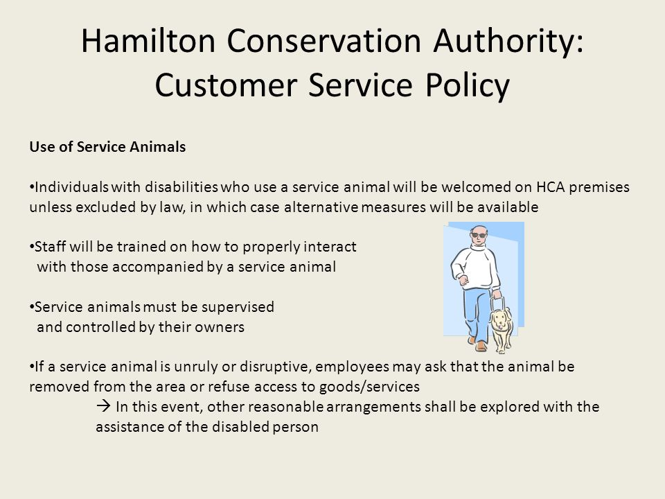 Hamilton Conservation Authority: Customer Service Policy Use of Service Animals Individuals with disabilities who use a service animal will be welcome