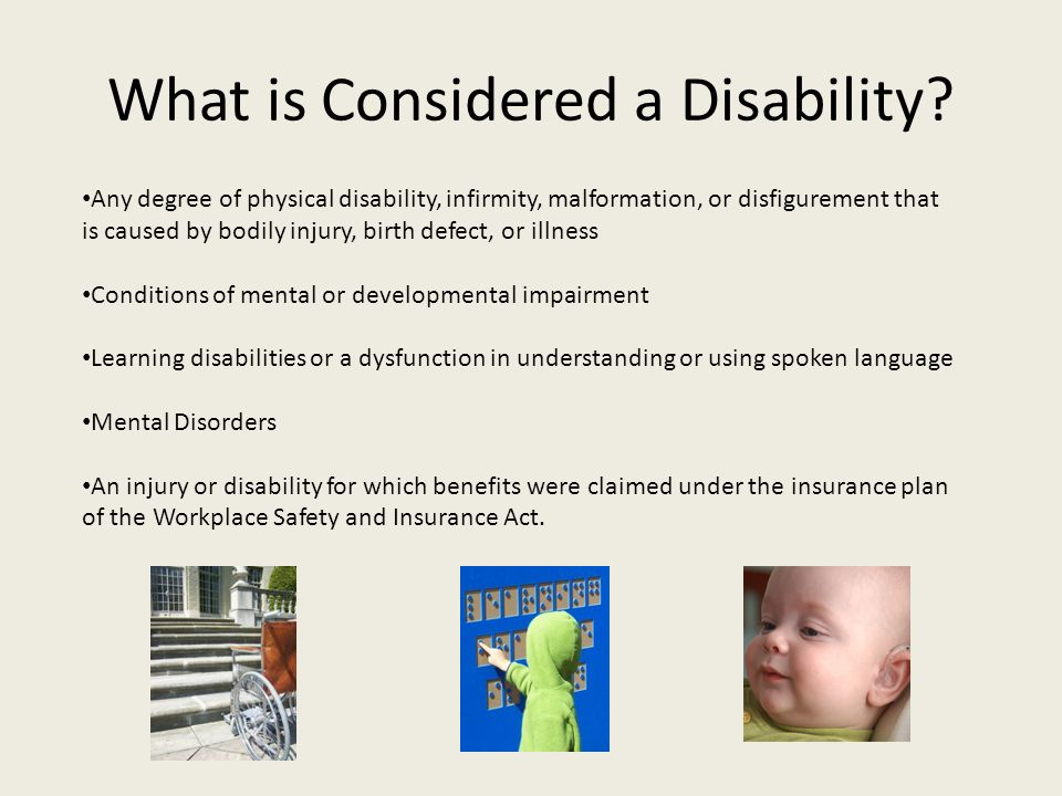What is Considered a Disability? Any degree of physical disability, infirmity, malformation, or disfigurement that is caused by bodily injury, birth d