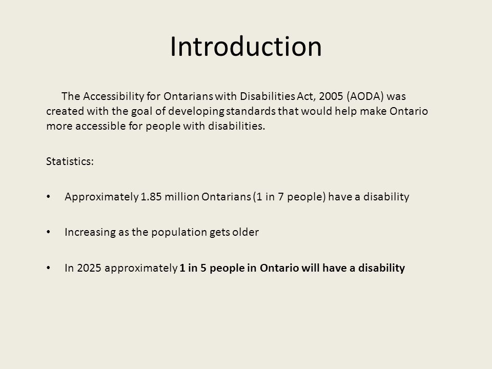 Introduction The Accessibility for Ontarians with Disabilities Act, 2005 (AODA) was created with the goal of developing standards that would help make