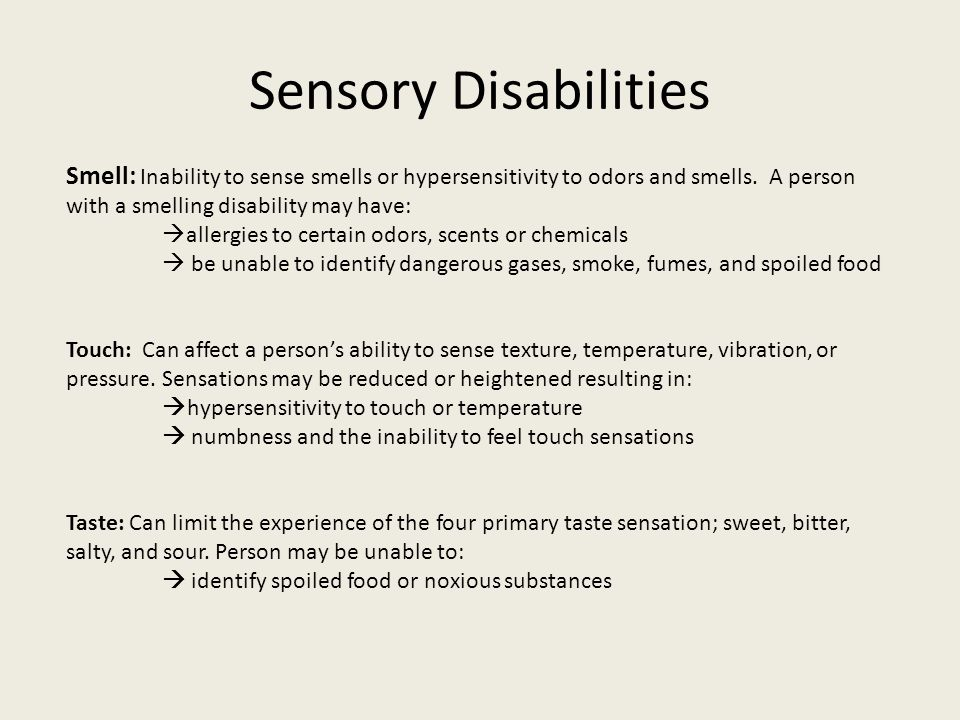 Sensory Disabilities Smell: Inability to sense smells or hypersensitivity to odors and smells. A person with a smelling disability may have: allergies
