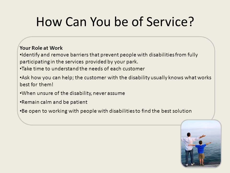 How Can You be of Service? Your Role at Work Identify and remove barriers that prevent people with disabilities from fully participating in the servic