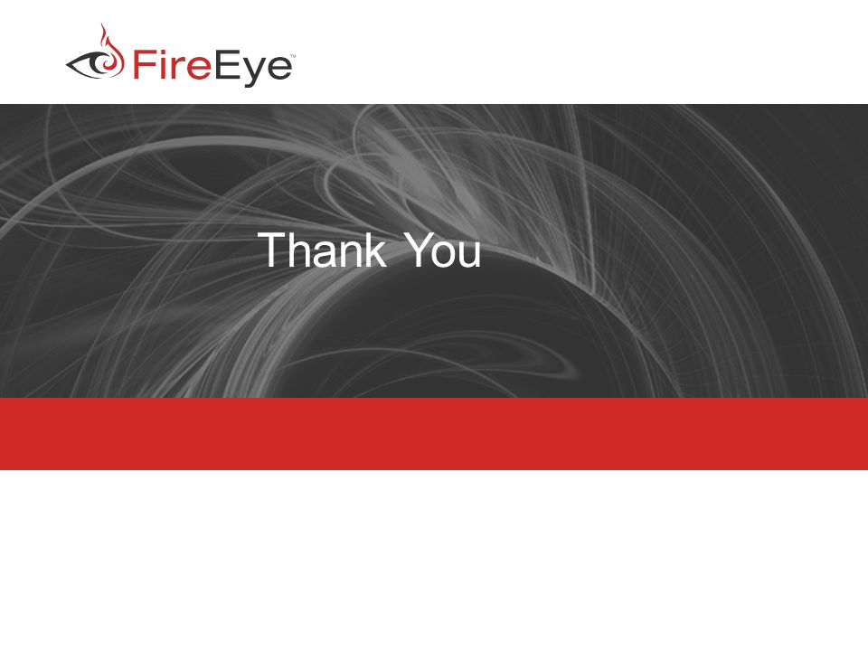Copyright (c) 2012, FireEye, Inc. All rights reserved. | CONFIDENTIAL 15 Thank You