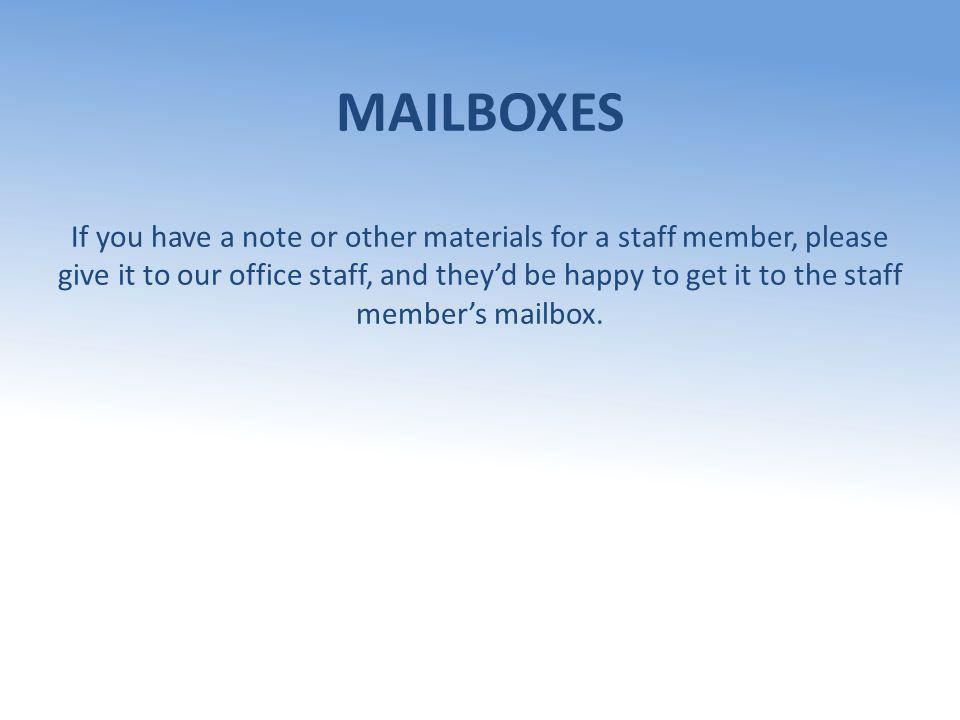MAILBOXES If you have a note or other materials for a staff member, please give it to our office staff, and theyd be happy to get it to the staff memb