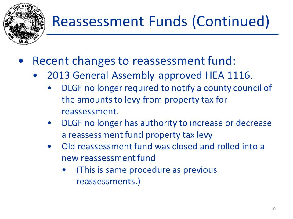 Reassessment Funds (Continued) Recent changes to reassessment fund: 2013 General Assembly approved HEA 1116. DLGF no longer required to notify a count