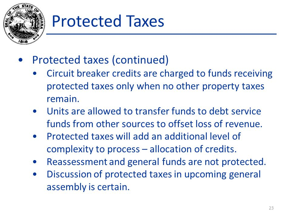 Protected Taxes Protected taxes (continued) Circuit breaker credits are charged to funds receiving protected taxes only when no other property taxes remain.