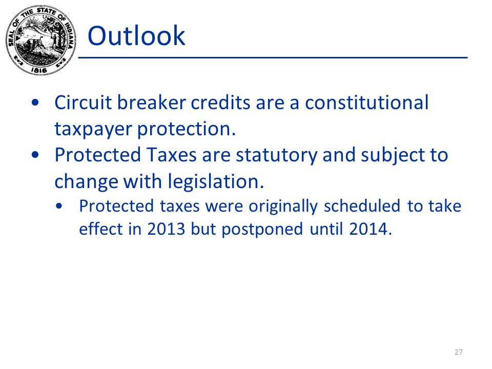 Outlook Circuit breaker credits are a constitutional taxpayer protection. Protected Taxes are statutory and subject to change with legislation. Protec