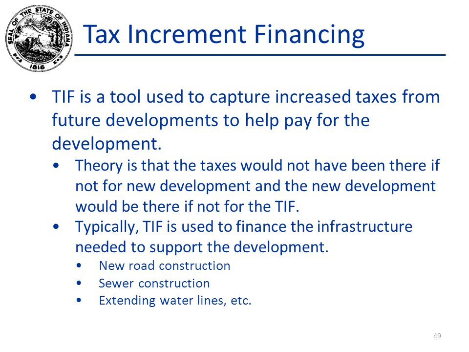 Tax Increment Financing TIF is a tool used to capture increased taxes from future developments to help pay for the development.