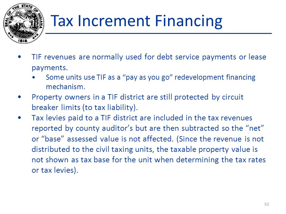 Tax Increment Financing TIF revenues are normally used for debt service payments or lease payments. Some units use TIF as a pay as you go redevelopmen