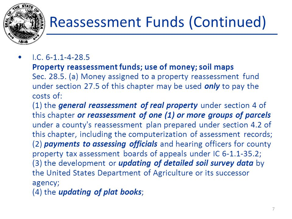 Reassessment Funds (Continued) I.C. 6-1.1-4-28.5 Property reassessment funds; use of money; soil maps Sec. 28.5. (a) Money assigned to a property reas
