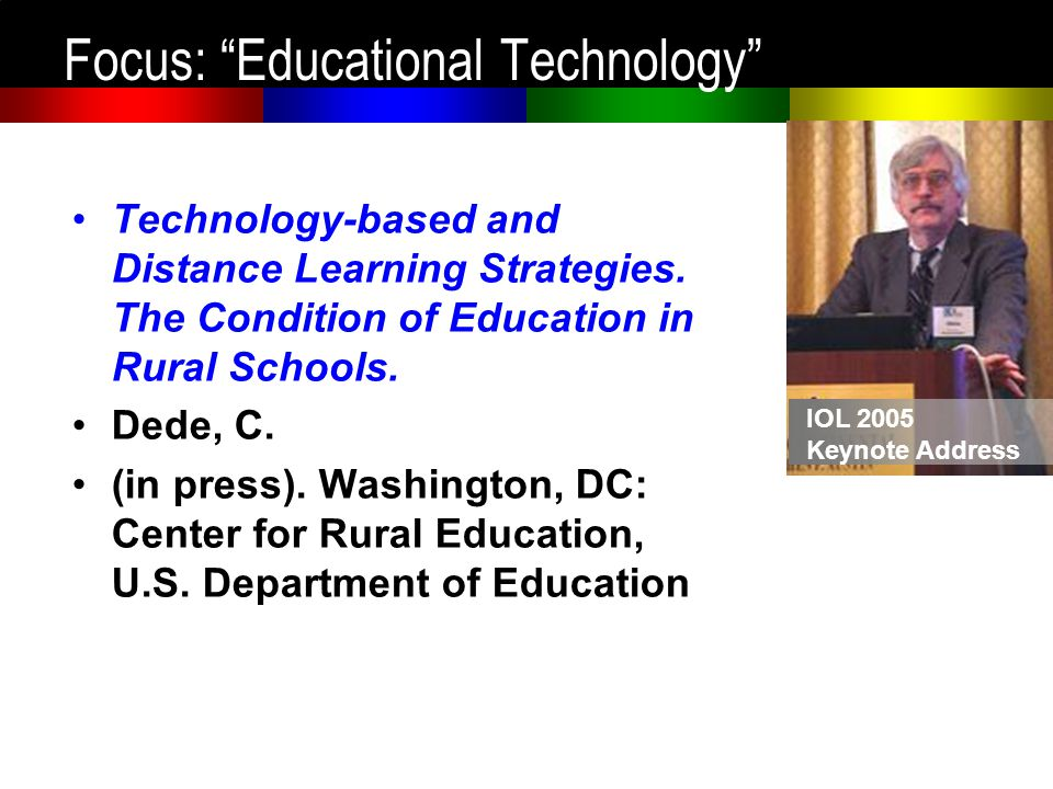 Focus: Educational Technology Technology-based and Distance Learning Strategies. The Condition of Education in Rural Schools. Dede, C. (in press). Was