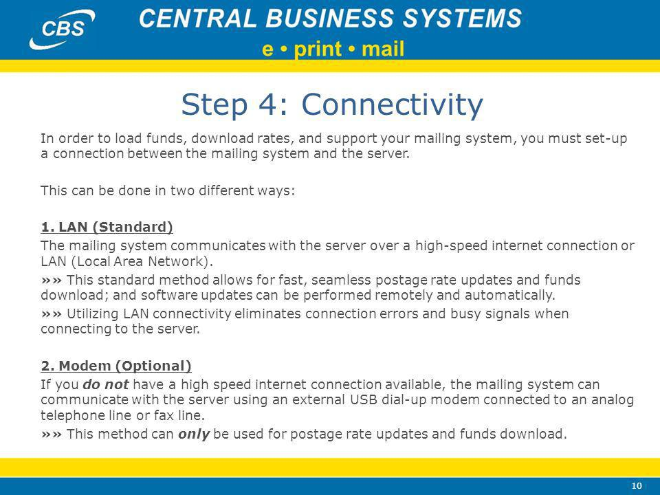 10 Step 4: Connectivity In order to load funds, download rates, and support your mailing system, you must set-up a connection between the mailing system and the server.