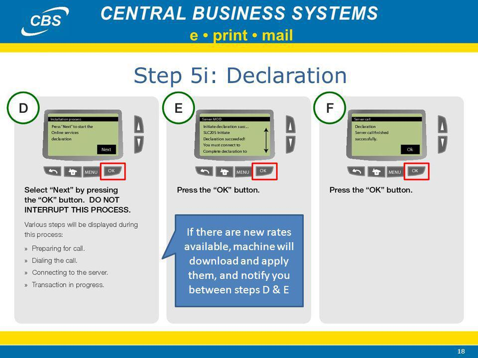 18 Step 5i: Declaration If there are new rates available, machine will download and apply them, and notify you between steps D & E