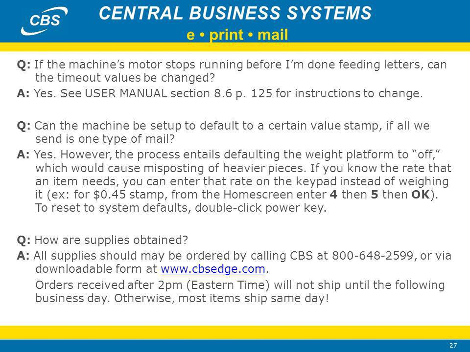 27 Q: If the machines motor stops running before Im done feeding letters, can the timeout values be changed.