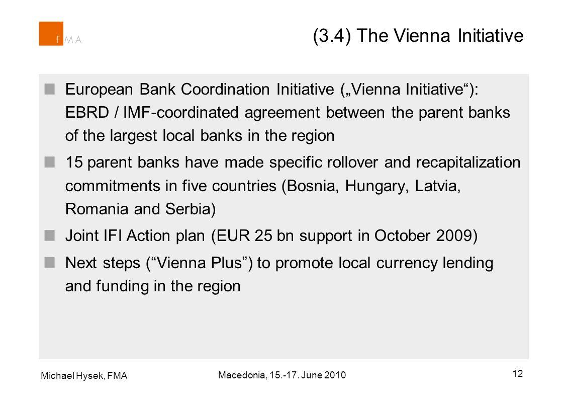 Michael Hysek, FMA 12 (3.4) The Vienna Initiative European Bank Coordination Initiative (Vienna Initiative): EBRD / IMF-coordinated agreement between