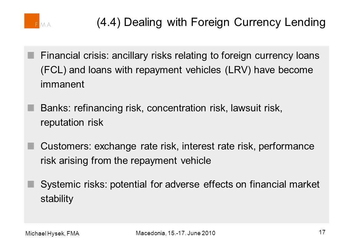 Michael Hysek, FMA 17 (4.4) Dealing with Foreign Currency Lending Financial crisis: ancillary risks relating to foreign currency loans (FCL) and loans