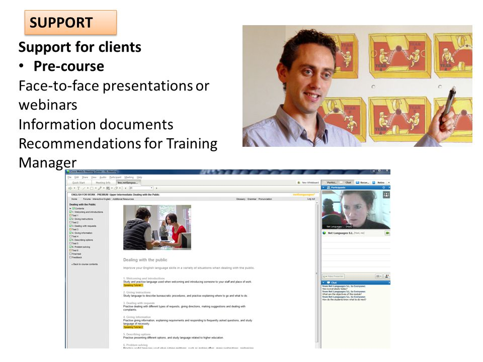 Support for clients Pre-course Face-to-face presentations or webinars Information documents Recommendations for Training Manager