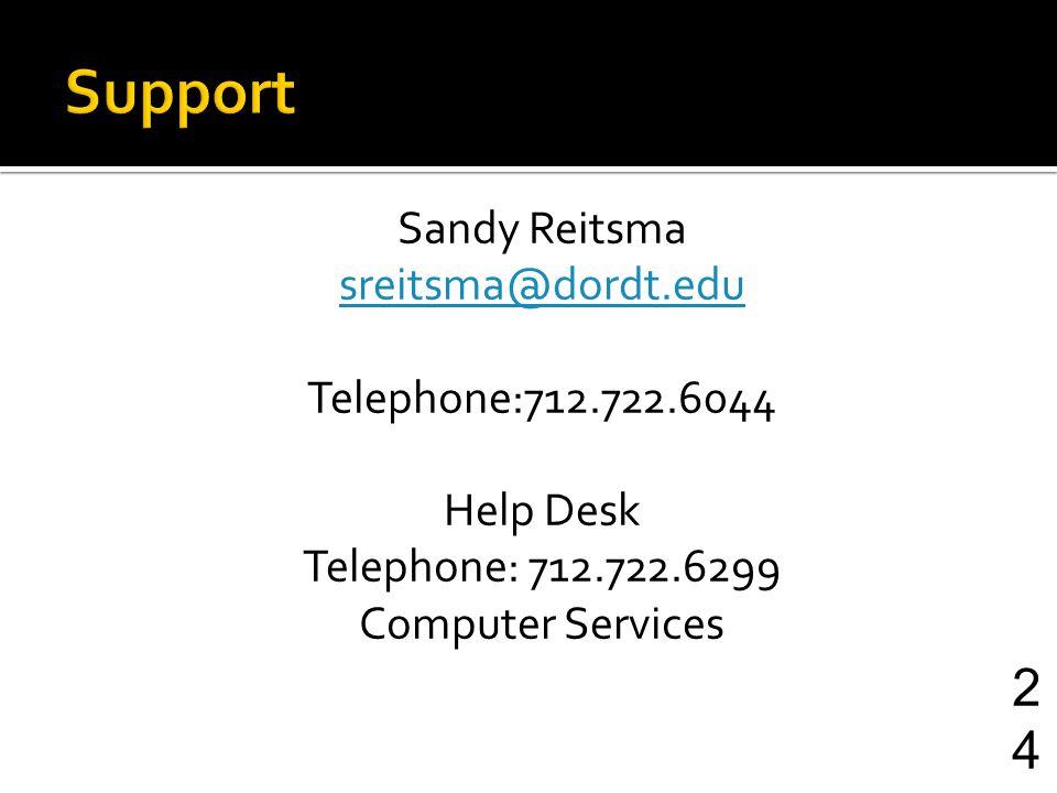Sandy Reitsma sreitsma@dordt.edu Telephone:712.722.6044 Help Desk Telephone: 712.722.6299 Computer Services 24