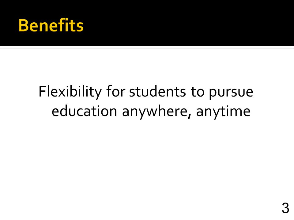 Flexibility for students to pursue education anywhere, anytime 3