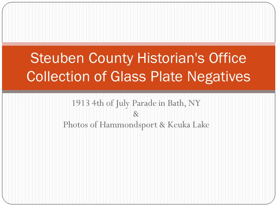 1913 4th of July Parade in Bath, NY & Photos of Hammondsport & Keuka Lake Steuben County Historian's Office Collection of Glass Plate Negatives