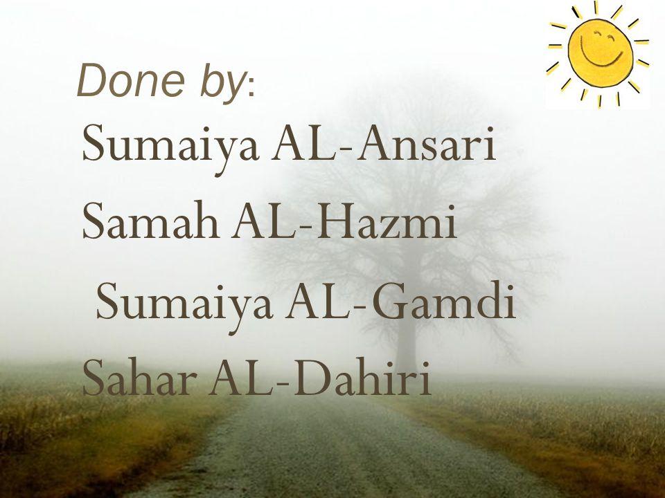 Done by : Sumaiya AL-Ansari Samah AL-Hazmi Sumaiya AL-Gamdi Sahar AL-Dahiri