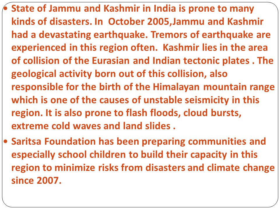 State of Jammu and Kashmir in India is prone to many kinds of disasters.