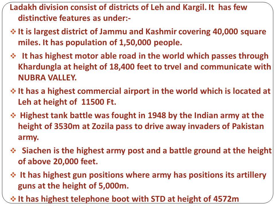 Ladakh division consist of districts of Leh and Kargil.
