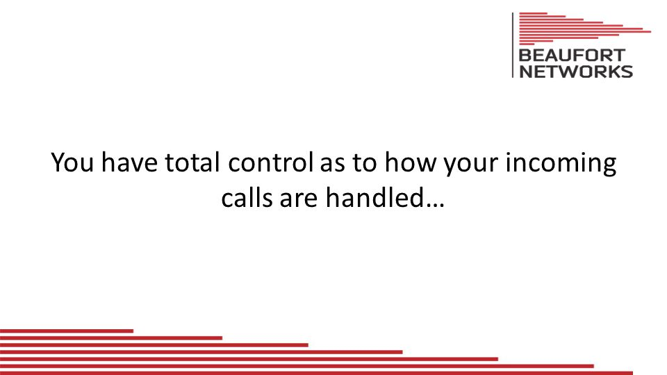 You have total control as to how your incoming calls are handled…
