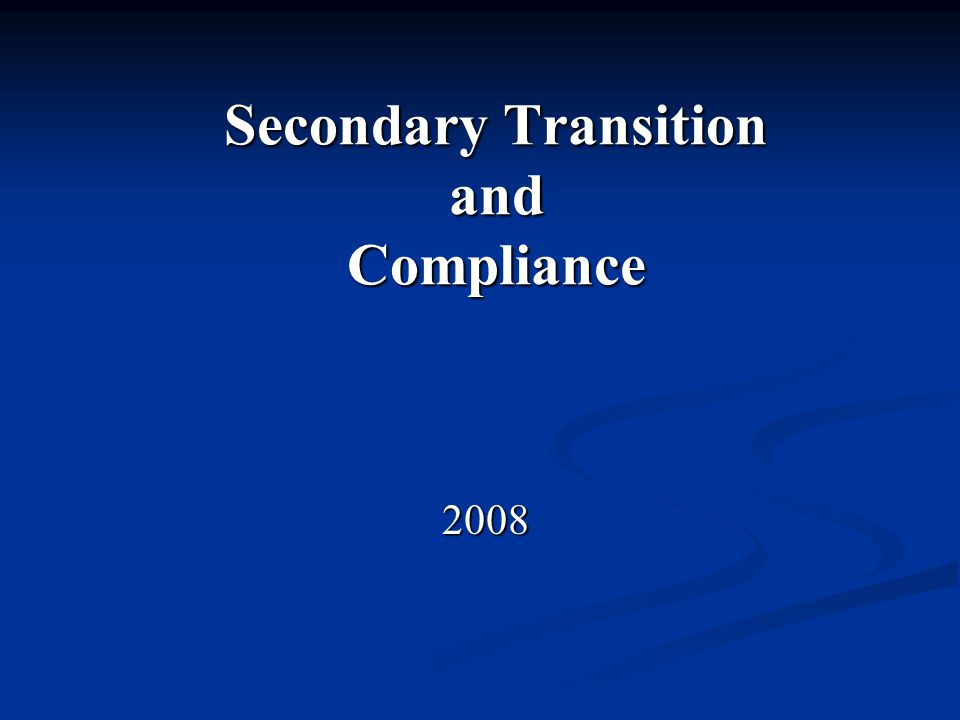 Secondary Transition and Compliance 2008 2008
