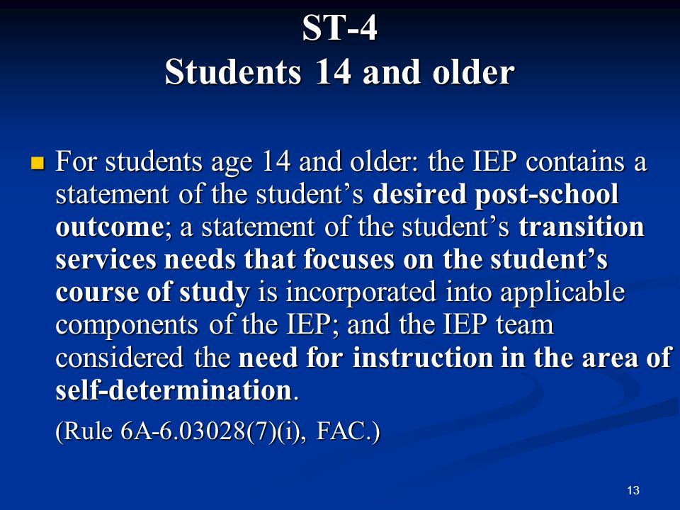 13 ST-4 Students 14 and older For students age 14 and older: the IEP contains a statement of the students desired post-school outcome; a statement of