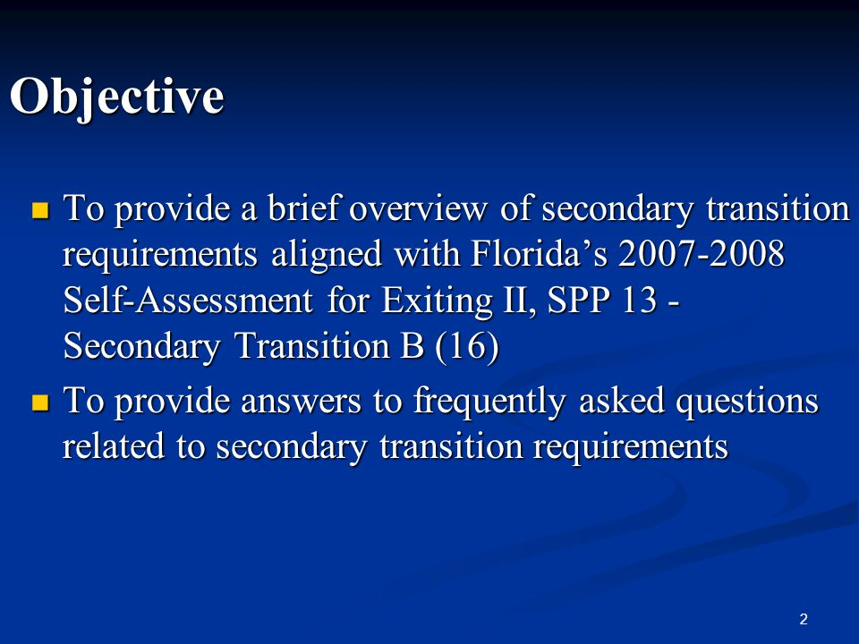2 Objective To provide a brief overview of secondary transition requirements aligned with Floridas 2007-2008 Self-Assessment for Exiting II, SPP 13 -