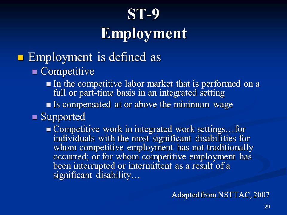29 ST-9 Employment Employment is defined as Employment is defined as Competitive Competitive In the competitive labor market that is performed on a fu