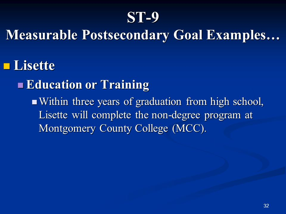 32 ST-9 Measurable Postsecondary Goal Examples… Lisette Lisette Education or Training Education or Training Within three years of graduation from high