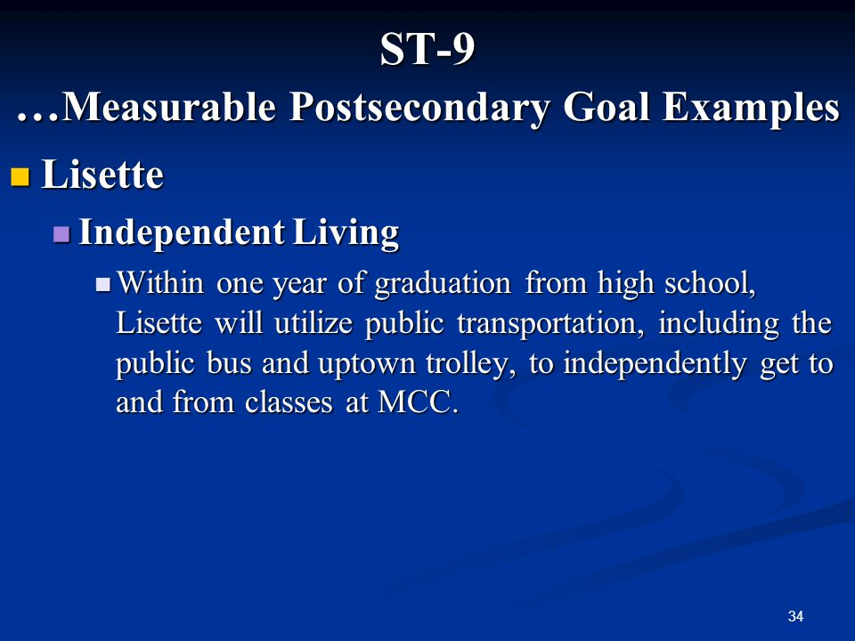 34 ST-9 … Measurable Postsecondary Goal Examples Lisette Lisette Independent Living Independent Living Within one year of graduation from high school,