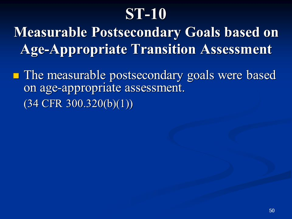 50 ST-10 Measurable Postsecondary Goals based on Age-Appropriate Transition Assessment The measurable postsecondary goals were based on age-appropriat