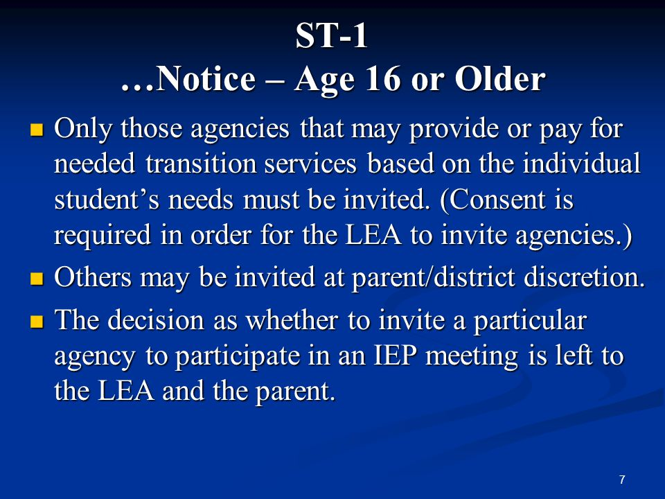 7 ST-1 …Notice – Age 16 or Older Only those agencies that may provide or pay for needed transition services based on the individual students needs mus