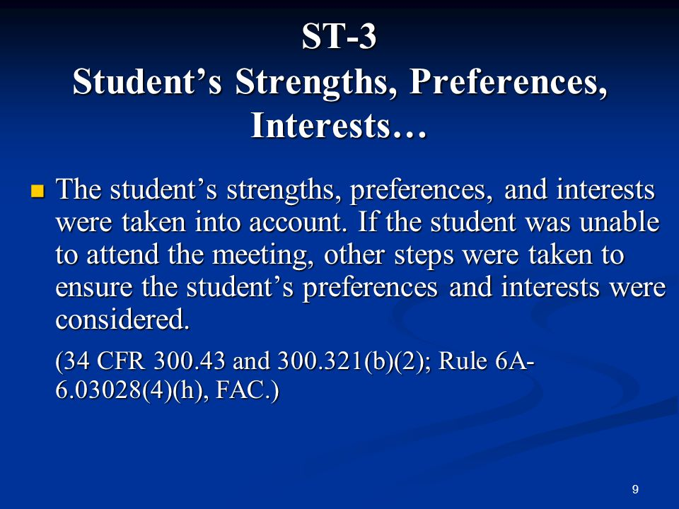 9 ST-3 Students Strengths, Preferences, Interests… The students strengths, preferences, and interests were taken into account. If the student was unab