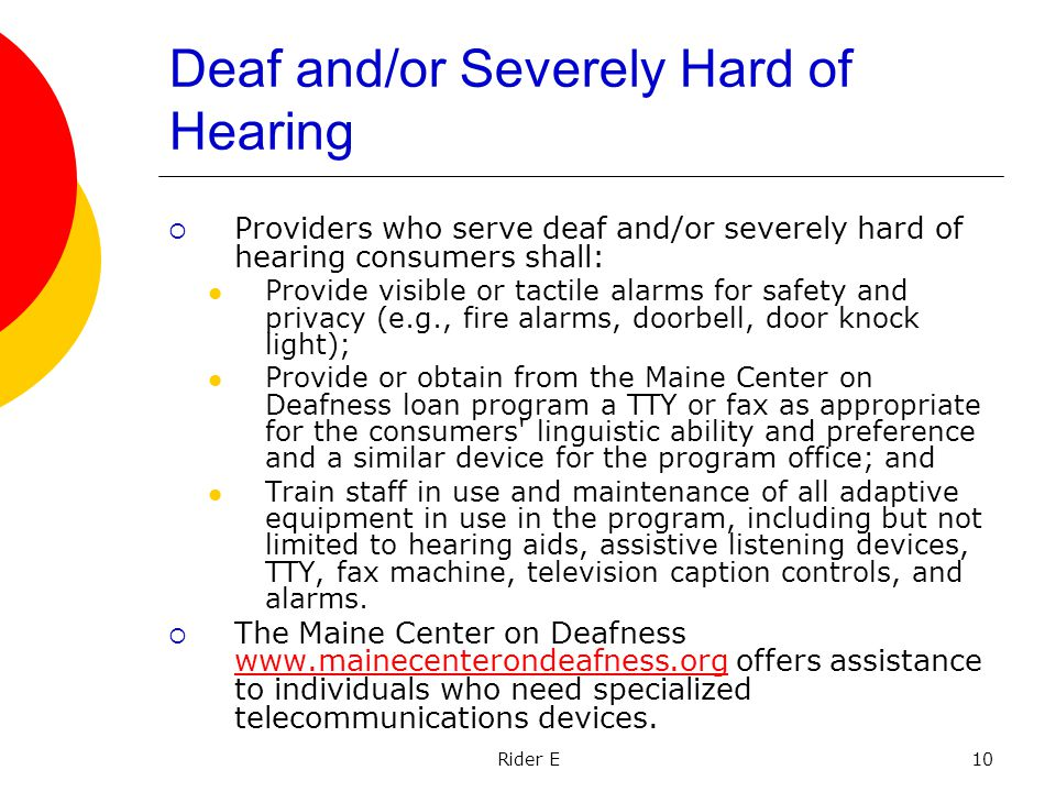 Rider E10 Deaf and/or Severely Hard of Hearing Providers who serve deaf and/or severely hard of hearing consumers shall: Provide visible or tactile al