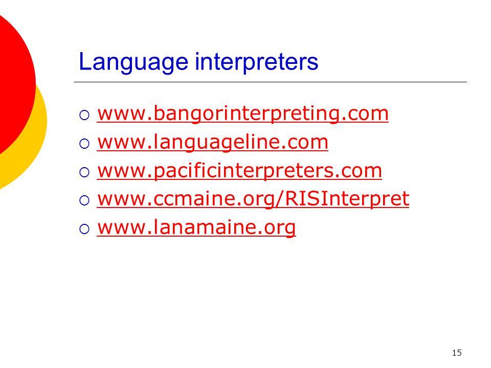 15 Language interpreters www.bangorinterpreting.com www.languageline.com www.pacificinterpreters.com www.ccmaine.org/RISInterpret www.lanamaine.org