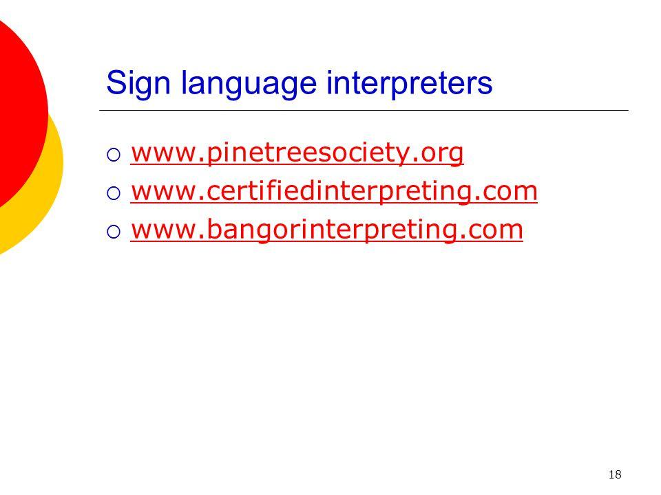 18 Sign language interpreters www.pinetreesociety.org www.certifiedinterpreting.com www.bangorinterpreting.com
