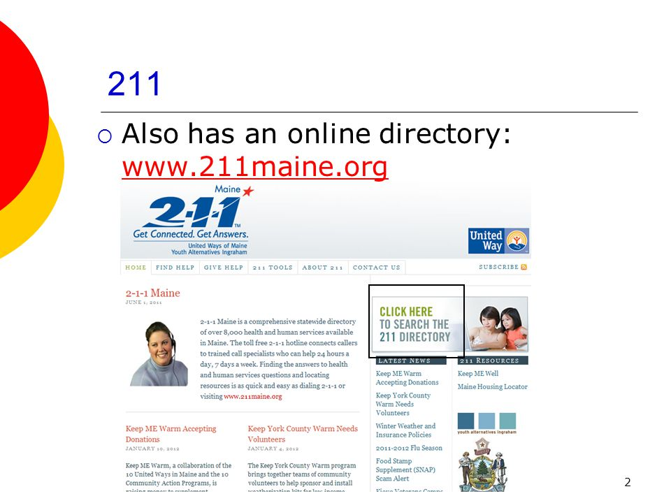 2 211 Also has an online directory: www.211maine.org www.211maine.org
