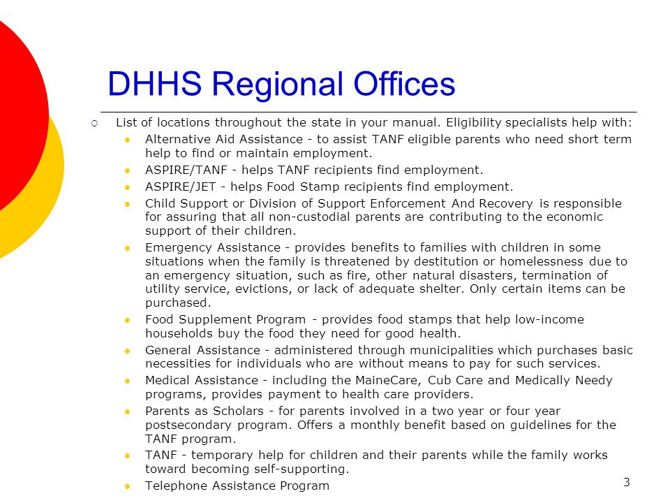 3 DHHS Regional Offices List of locations throughout the state in your manual. Eligibility specialists help with: Alternative Aid Assistance - to assi