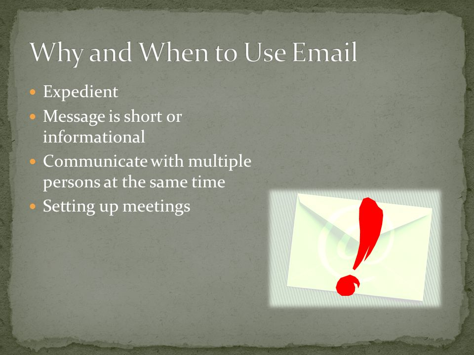 Expedient Message is short or informational Communicate with multiple persons at the same time Setting up meetings