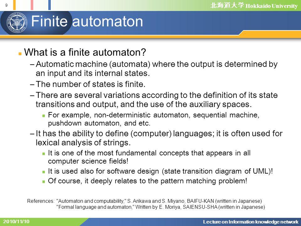 Hokkaido University 9 Lecture on Information knowledge network 2010/11/10 Finite automaton What is a finite automaton.