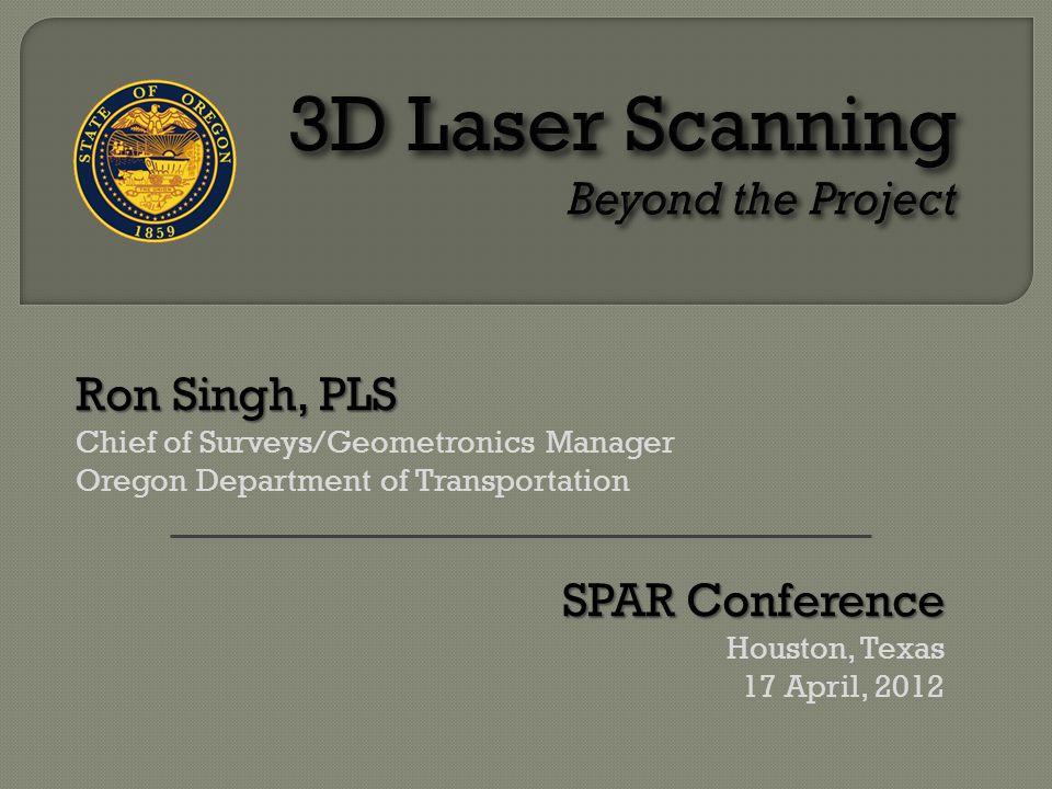 Ron Singh, PLS Chief of Surveys/Geometronics Manager Oregon Department of Transportation SPAR Conference Houston, Texas 17 April, 2012