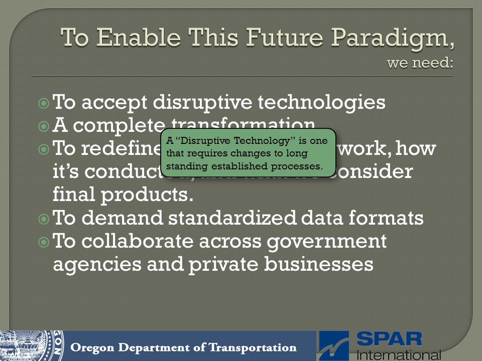 To accept disruptive technologies A complete transformation. To redefine the nature of our work, how its conducted, and what we consider final product