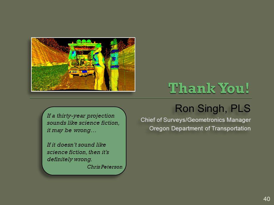 40 Ron Singh, PLS Chief of Surveys/Geometronics Manager Oregon Department of Transportation Ron Singh, PLS Chief of Surveys/Geometronics Manager Orego