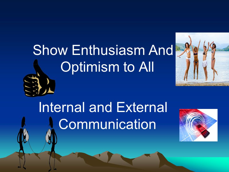 Show Enthusiasm And Optimism to All Internal and External Communication