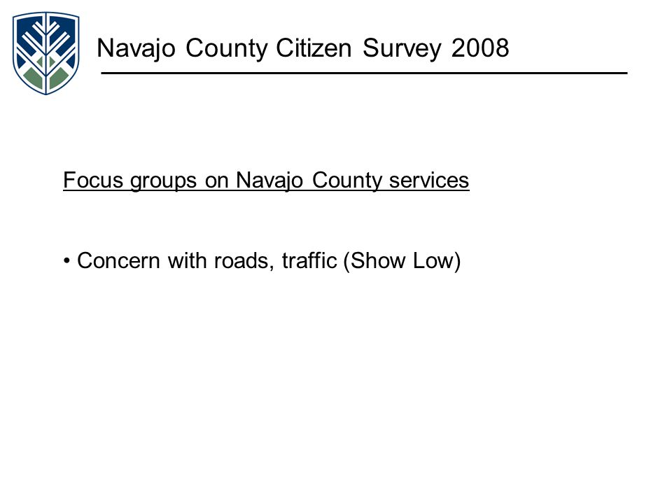 Navajo County Citizen Survey 2008 Focus groups on Navajo County services Concern with roads, traffic (Show Low)