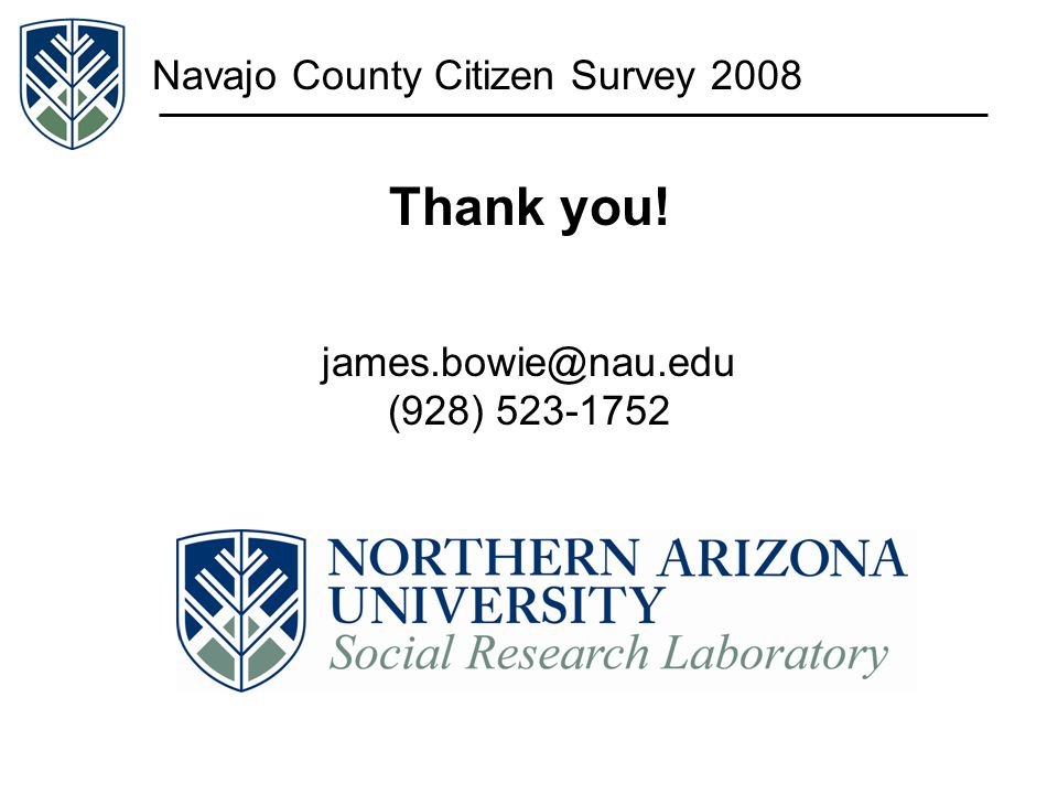 Navajo County Citizen Survey 2008 Thank you! james.bowie@nau.edu (928) 523-1752